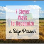 7 Characteristics of a Safe Person