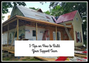 remodeled house tips on how to build support team