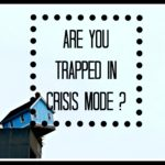 Are You Trapped in Crisis Mode?