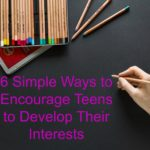 6 Simple Ways to Encourage Teens to Discover Their Interests