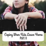 Coping When Kids Leave Home Part II