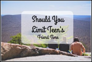 Friends Should You Limit Teen's Friend Time