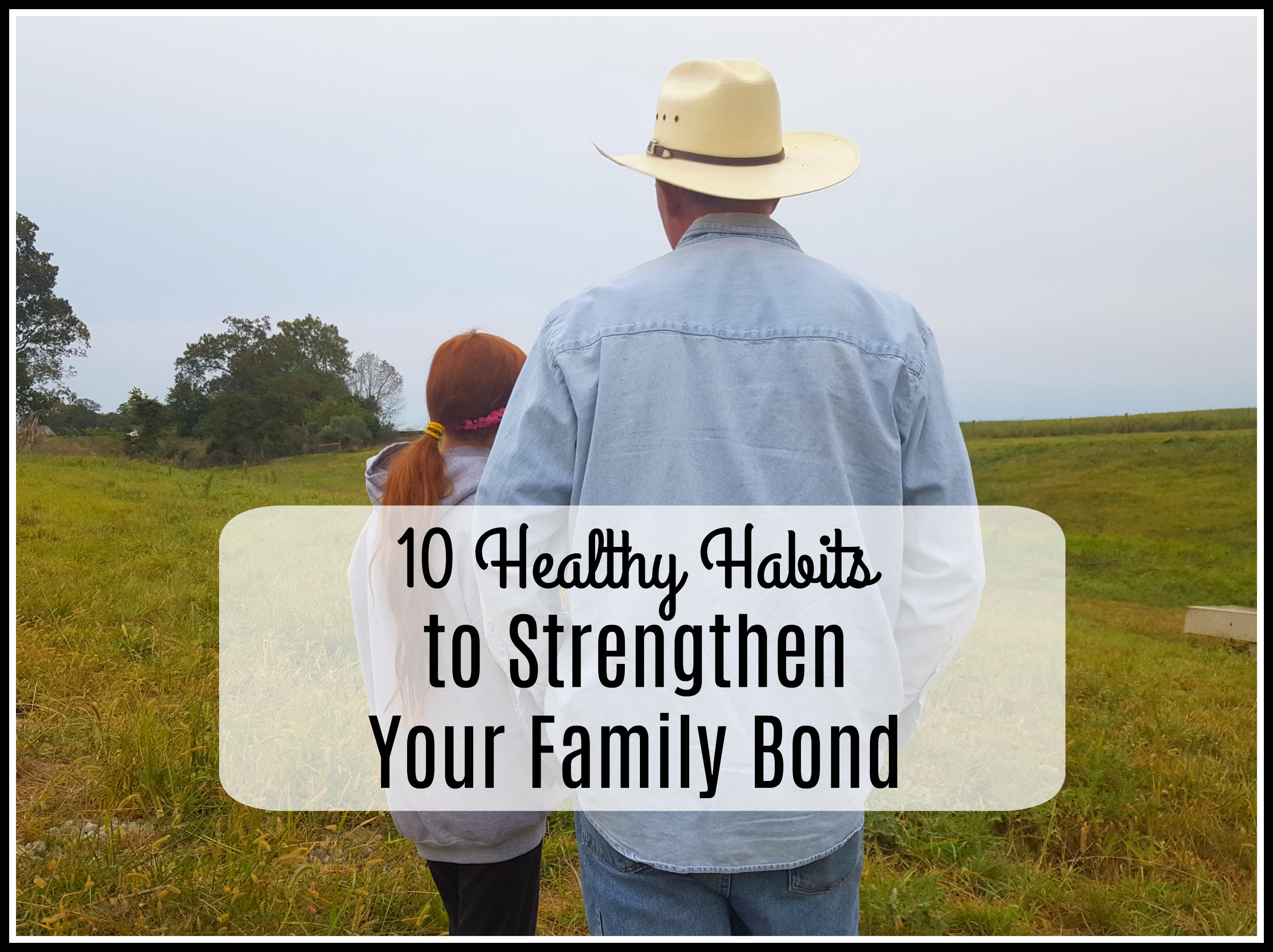 10 Healthy Habits to Strengthen Your Family Bond