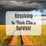 Resolving to Think Like a Survivor