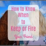 How to Know When to Keep or Fire that Friend?