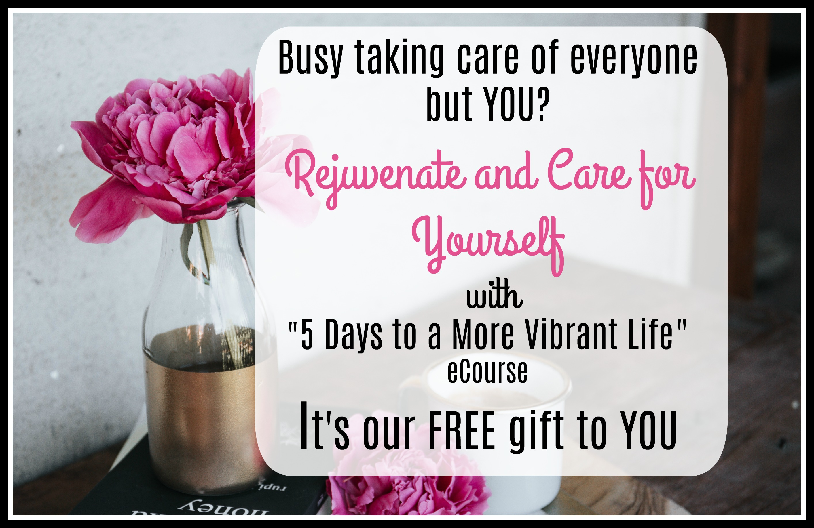 "FREE eCourse ""5 Days to a More Vibrant Life"""