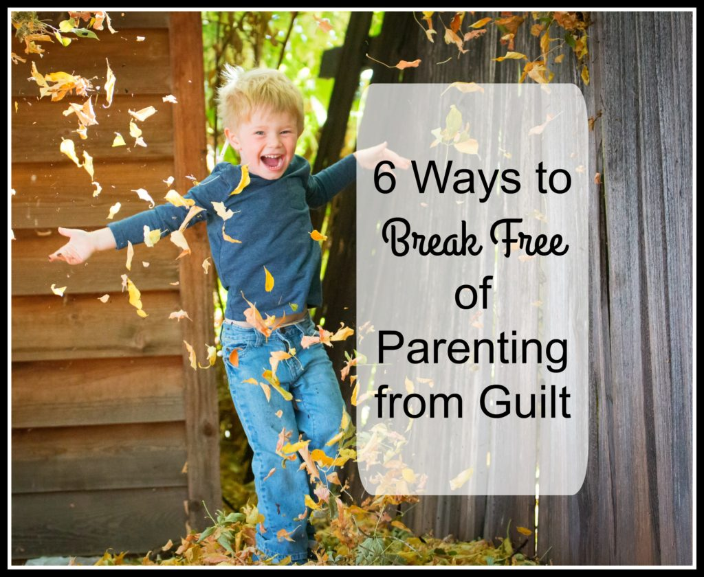 6 Ways to Break Free of Parenting from Guilt Leaves