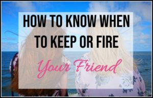 How to Know when to Keep or Fire Your Friend