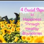 4 Crucial Steps to Happiness Through Healthy Boundaries