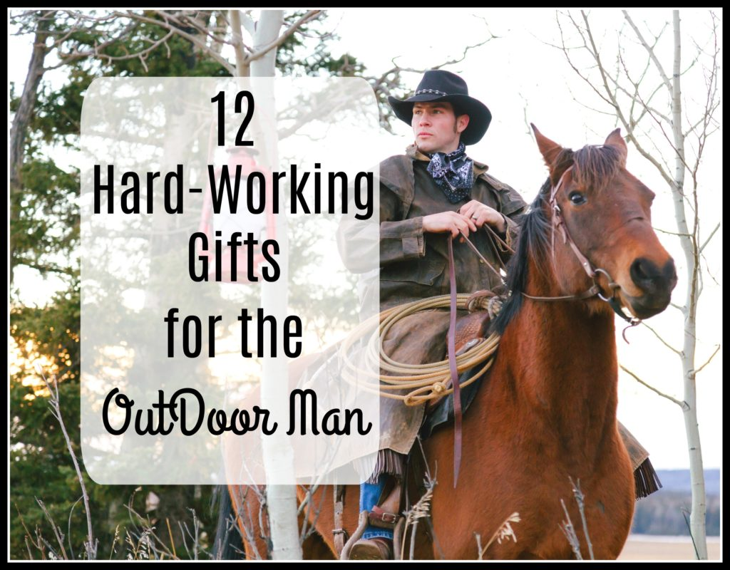 12 Hard-Working Gifts for the Outdoor Man