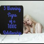 5 Warning Signs of a Toxic Relationship