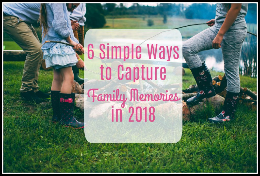 6 Simple Ways to Capture Family Memories in 2018