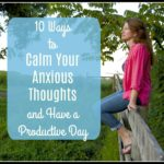 10 Ways to Calm Your Anxious Thoughts and Have a Productive Day