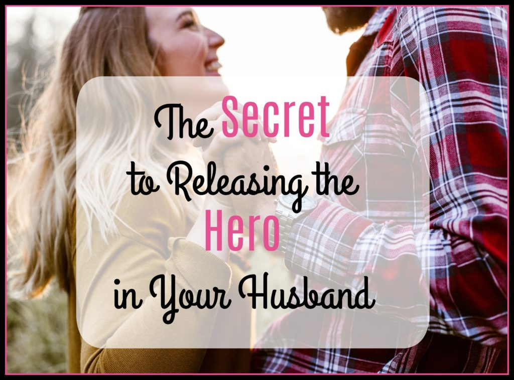 The Secret to Releasing the Hero in Your Husband