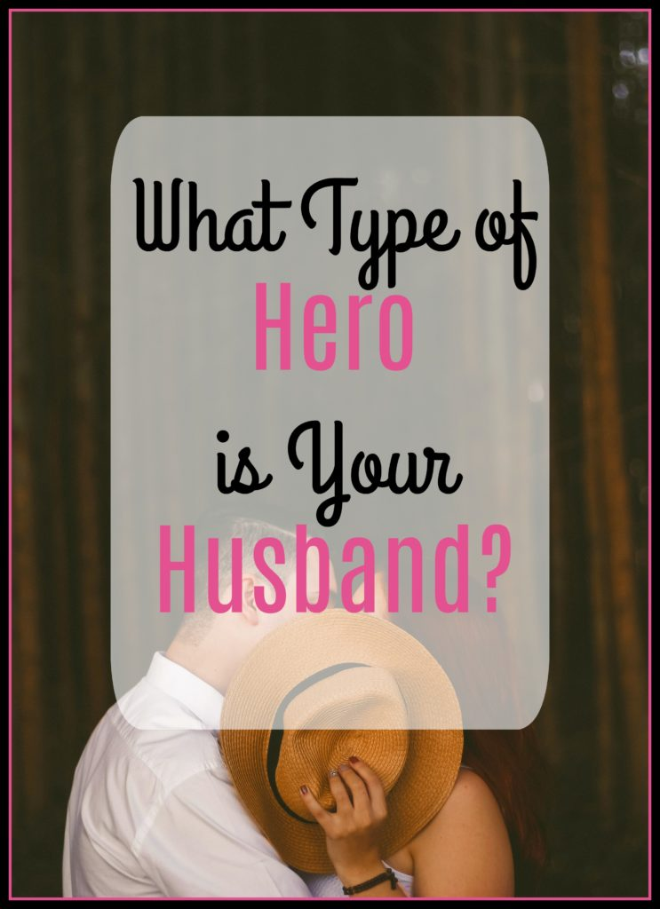 A Secret to a Happier Marriage. What Type of Hero is Your Husband?
