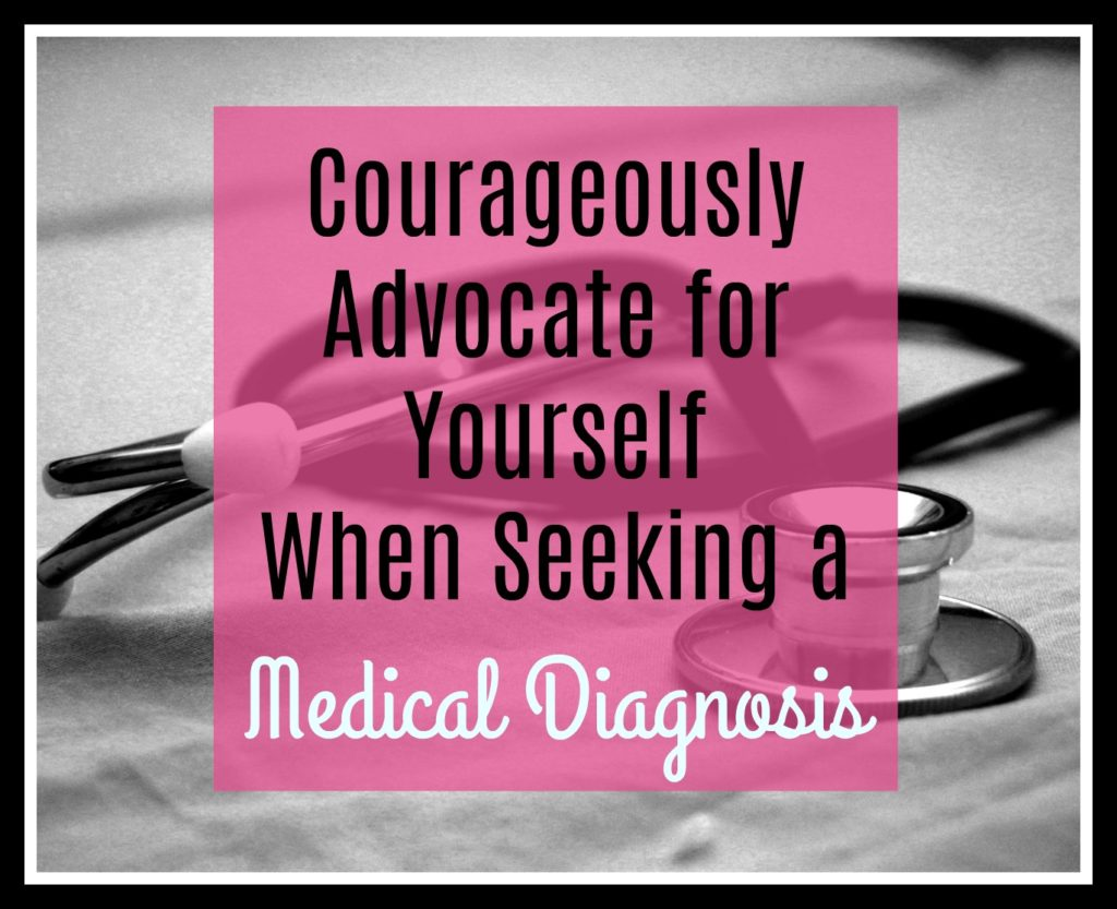 Courageously advocate for yourself when seeking a medical diagnosis