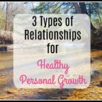 3 Types of Relationships For Healthy Personal Growth