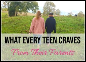 What Every Teen Craves From Their Parents