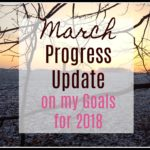 March Progress Update on My Goals for 2018