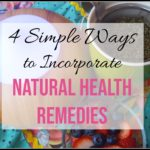4 Simple Ways to Incorporate Natural Health Remedies