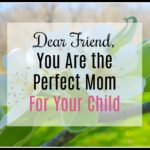 Dear Friend, You are the Perfect Mom For Your Child