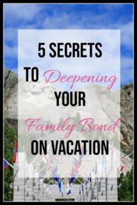5 Secrets To Deepening Your Family Bond on Vacation Mt. Rushmore