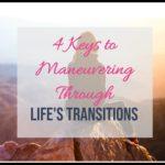 4 Keys to Maneuvering Through Life Transitions