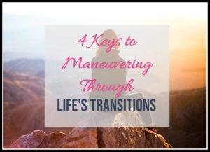 4 keys to maneuvering through life's transitions