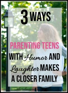 3 Ways Parenting Teens with Humor and Laughter Makes a Closer Family