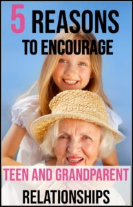 5 Reasons to Encourage Teen and Grandparent Relationships
