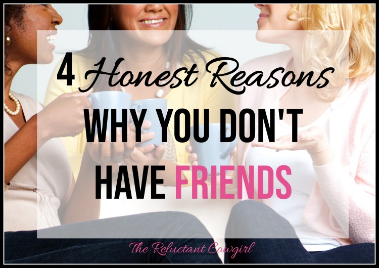 4 Honest Reasons Why You Don't Have Friends