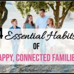 4 Essential Habits of Happy, Connected Families