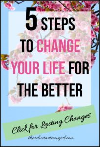 5 Steps to Change Your Life for the Better Today