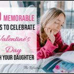 10 Memorable Ways to Celebrate Valentine's Day with Your Daughter