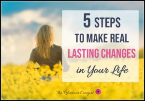 5 Steps to make Real Lasting Changes in Your Life