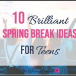 10 Brilliant Spring Break Ideas for Teens