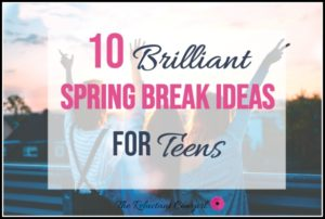 10 brilliant spring break ideas for teens