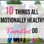 10 Things Emotionally Healthy Families Do
