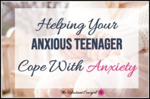 Helping Your Anxious Teenager Cope with Teen Anxiety