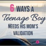 6 Ways a Teenage Boy Needs Validation from his Mom