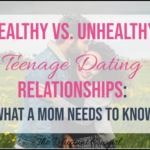 Healthy vs. Unhealthy Teenage Relationships: What a Mom Needs to Know