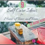 Self-Care Ideas for Moms of Teens and Tweens to Avoid Burnout