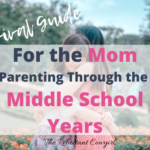 A Survival Guide for the Struggling Mom Parenting Middle-Schoolers