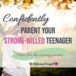 How to Confidently Parent Your Strong-Willed Teenager