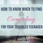 How to Know When to Find Counseling for Troubled Teens