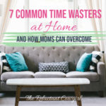 Common Time Wasters at Home and How Moms Can Overcome